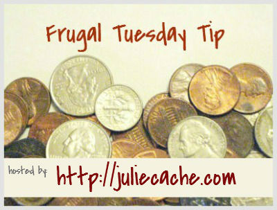 Frugal Tuesday Tip
