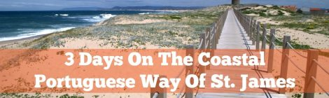 3 Days On The Coastal Portuguese Way Of St. James aka Coastal Camino de Santiago