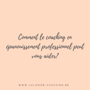 Comment le coaching en épanouissement professionnel peut pour aider?