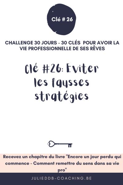Clé #26 pour la vie pro de ses rêves : Eviter les fausses stratégies