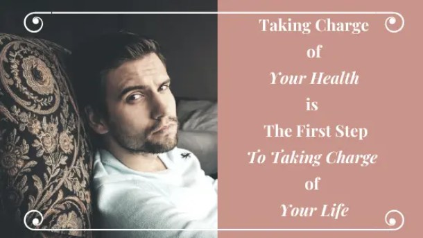 Taking Charge of Your Health is The First Step To Taking Charge of Your Life