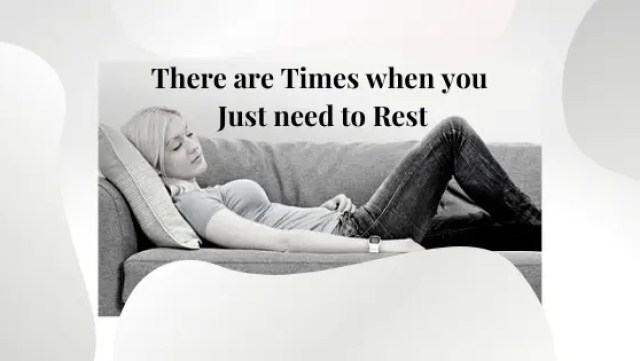 There are Times when you just need to Rest