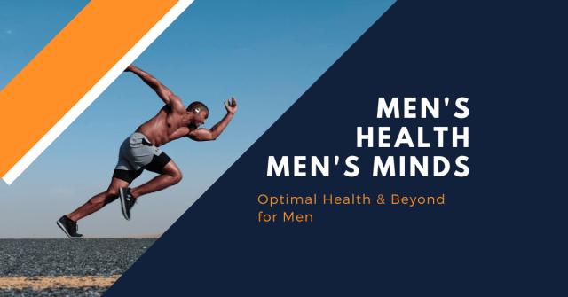 Men's Health Men's Minds Optimal Health & Beyond for Men