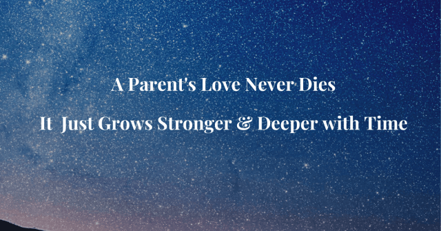 A-Parents-Love-Never-Dies-It-Just-Grows-Stronger & Deeper with Time