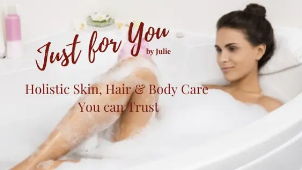 Just for You by Julie Holistic-Skin-Hair-Body-Care-you-can-Trust