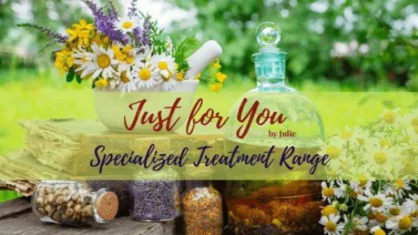 Just for You by Julie Specialized Treatment Range Caring for Your Health from the Outside/In