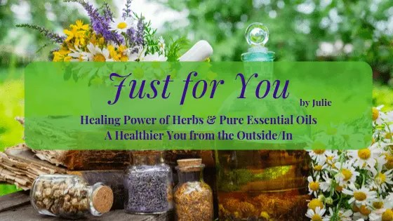 Just for You by Julie Combining the Healing Power of Herbs and Essential oils