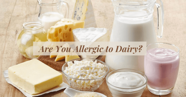 Are You Allergic to Dairy? Dairy Most Common causative food when it comes to allergies