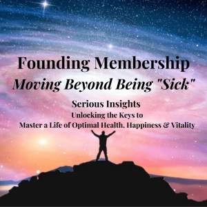Founding Membership: Serious Insights to Optimal Health