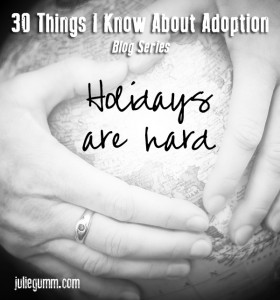 The Holidays are Hard (30 Things I Know About Adoption)