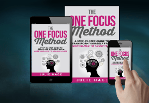 The ONE FOCUS Method: A Step-by-Step Guide to Transform Yourself From Overwhelmed to Accomplished by Julie Hage