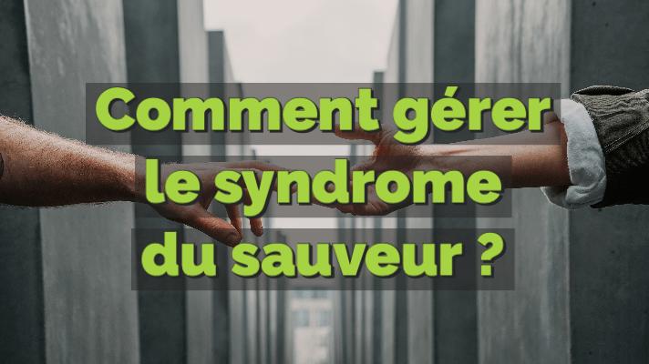 Comment gérer le syndrome du sauveur ?