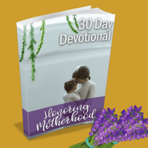 Honoring Motherhood Devotional