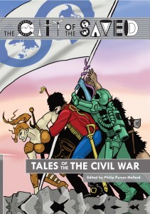 "Book cover, text ""The City of the Saved"", ""Tales of the Civil War"", ""Edited by Philip Purser-Hallard"". Behind the text a comic-style drawing of various people supporting/grabbing/fighting over a flag."