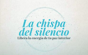 La Chispa Del Silencio | Libera la energía de tu paz interior