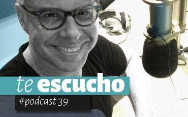 Podcast 39, Te Escucho