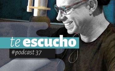 Podcast 37, Te Escucho