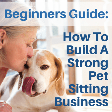 HOW TO BUILD A STRONG PET SITTING BUSINESS