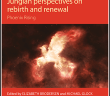 Forthcoming from Routledge: Jungian Perspectives on Rebirth and Renewal Phoenix Rising Edited by Elizabeth Brodersen, PhD., C. G. Jung Institute, Switzerland, and Michael Glock, PhD.
