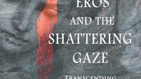 Eros and the Shattering Gaze–Transcending Narcissism (Fisher King Press, 2011)