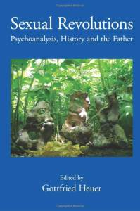 Sexual Revolutions: Psychoanalysis, History and the Father 1st Edition by Gottfried Heuer (Editor)