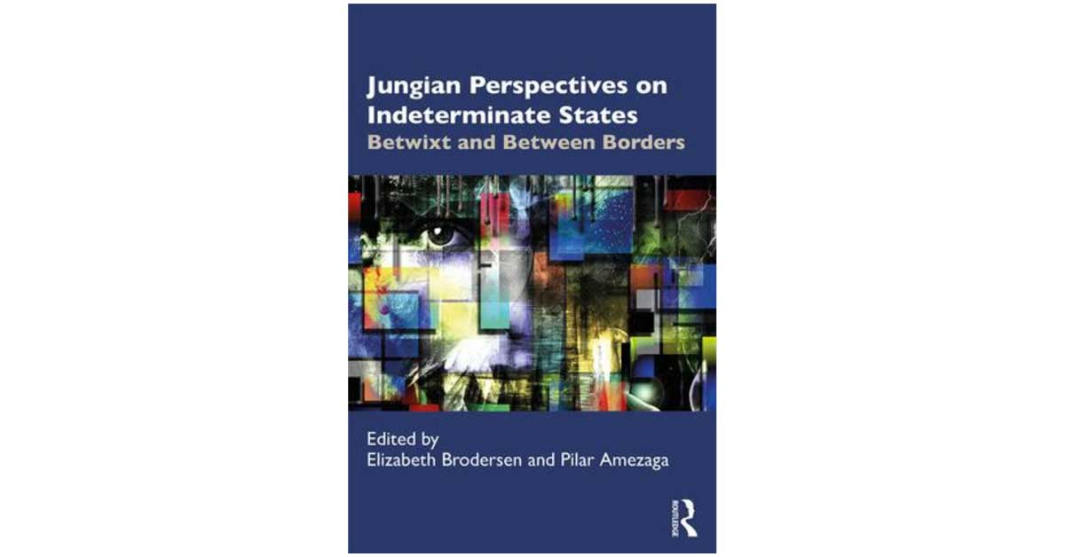 Jungian Perspectives on Indeterminate States Betwixt and Between Borders, 1st Edition Edited by Elizabeth Brodersen, Pilar Amezaga