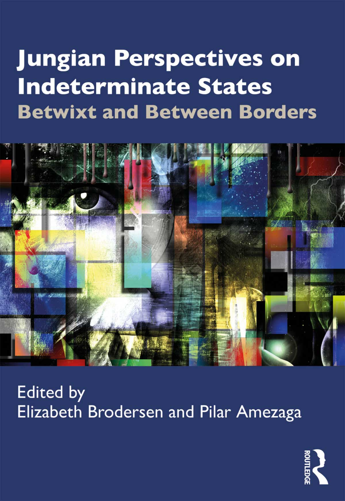Jungian Perspectives on Indeterminate States Betwixt and Between Borders By Elizabeth Brodersen, Pilar Amezaga