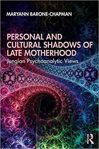 Personal and Cultural Shadows of Late Motherhood: Jungian Psychoanalytic Views 1st Edition by Maryann Barone-Chapman (Author)