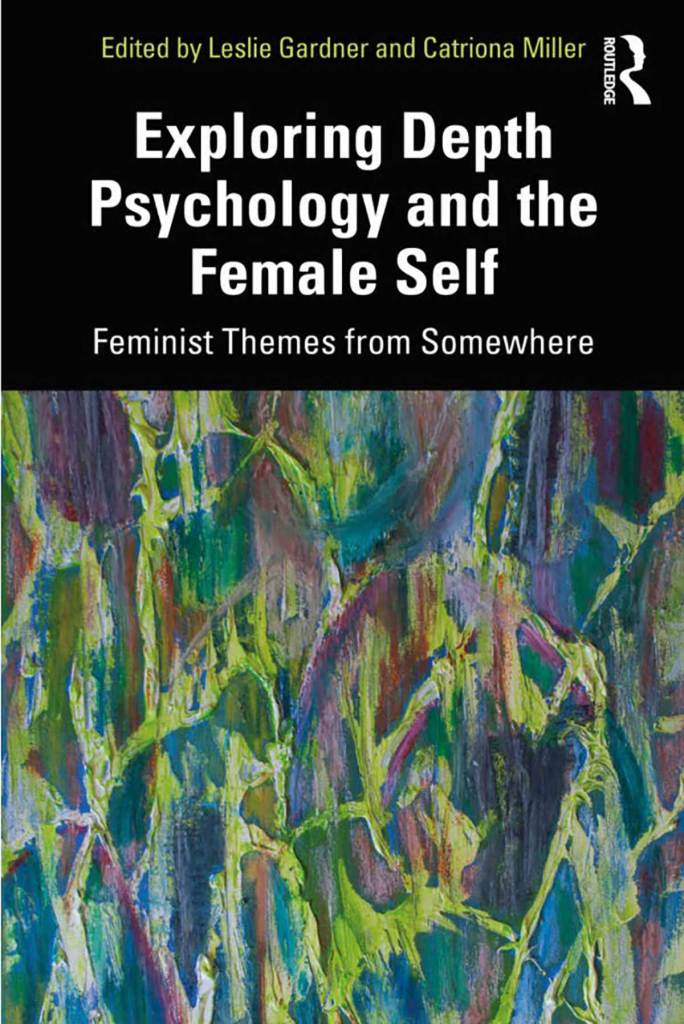 Exploring Depth Psychology and the Female Self Feminist Themes from Somewhere Edited by Leslie Gardner and Catriona Miller