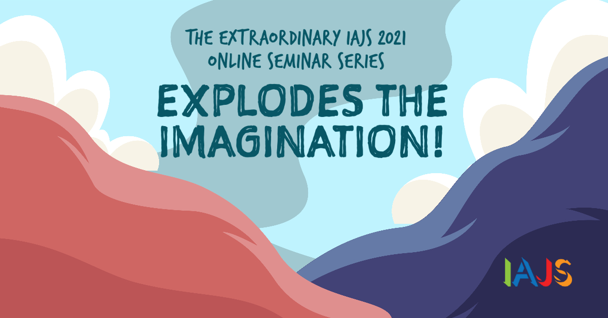 THE EXTRAORDINARY IAJS 2021 ONLINE SEMINAR SERIES EXPLODES THE #IMAGINATION!