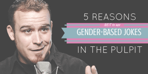 5 Reasons Not to Use Gender-Based Jokes in the Pulpit