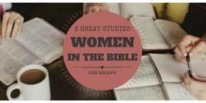 6 Great Studies on Women in the Bible for Groups: 2015 Edition