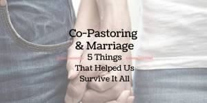 Co-Pastoring & Marriage: 5 Things That Helped Us Survive It All