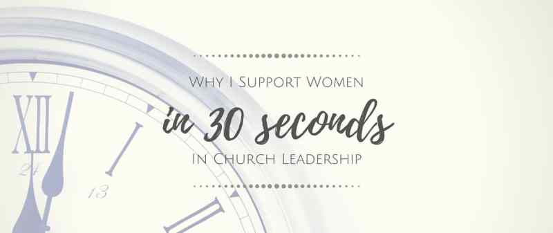 Why I Support Women in Church Leadership