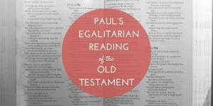 Paul's Egalitarian Reading of the Old Testament