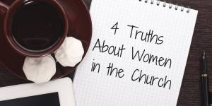 4 Truths About Women in the Church