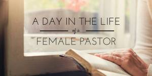 A Day in the Life of a Female Pastor