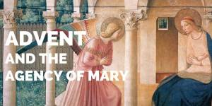 Advent and the Agency of Mary
