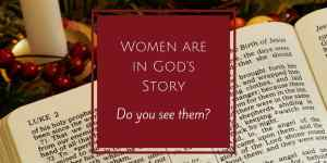 Women are in God's Story – Do You See them?