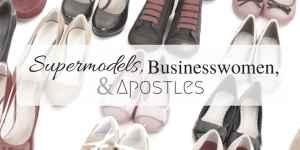 Supermodels, Businesswomen, and Apostles