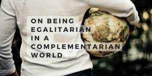On Being Egalitarian in a Complementarian World