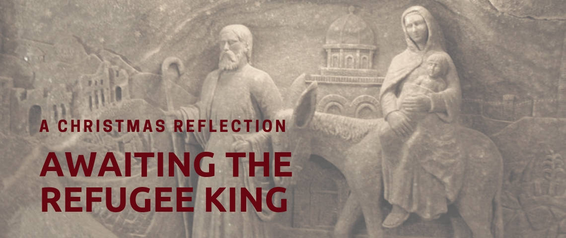 Awaiting the Refugee King: A Christmas Reflection