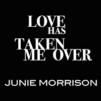 Love Has Taken Me Over by Junie Morrison