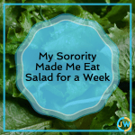 My Sorority Made Me Eat Salad for a Week