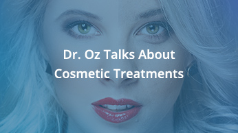 Dr. Oz Talks About Cosmetic Treatments