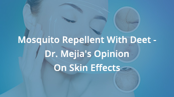 Mosquito Repellent With Deet – Dr. Mejia's Opinion On Skin Effects