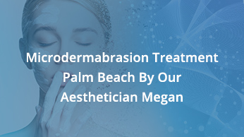 Micro dermabrasion Treatment Palm Beach By Our Aesthetician, Megan