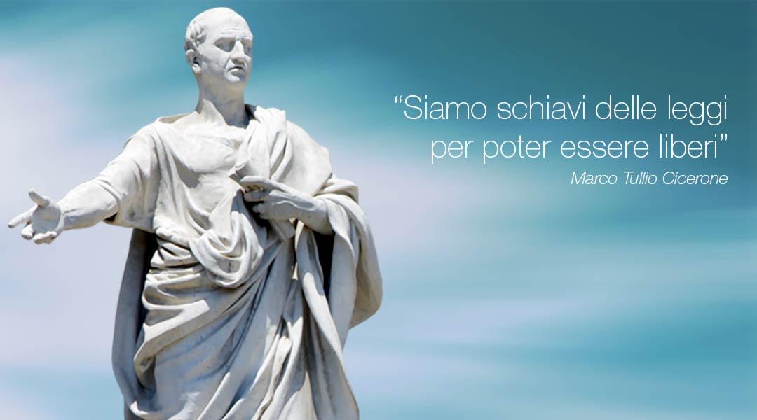Marco Tullio Cicerone: Siamo schiavi delle leggi per poter essere liberi.