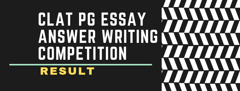 RESULT OF CLAT PG ESSAY ANSWER WRITING COMPETITION, 2019