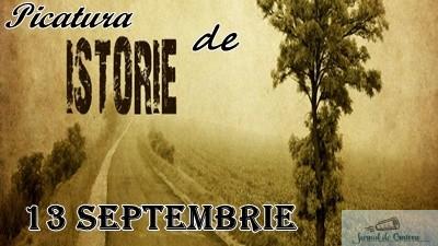 Picatura de ISTORIE – 13 Septembrie 1